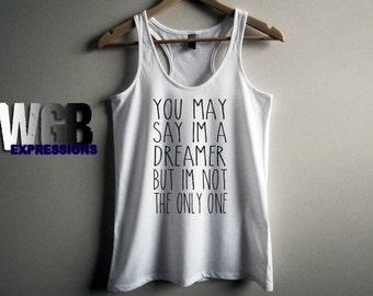 You may say Im a dreamer but Im not the only one womans tank top white
