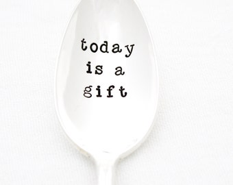 Today is a Gift. Hand stamped coffee spoon with simple inspirational message.  Handstamped silverware by Milk & Honey ®
