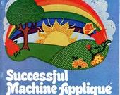 Successful Machine Applique - a Yours Truly publication