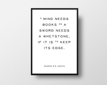 George R R Martin, A mind needs books, Game of Thrones, Literature Quote, Book Quote Poster, Literary Quote Print, Favourite Books