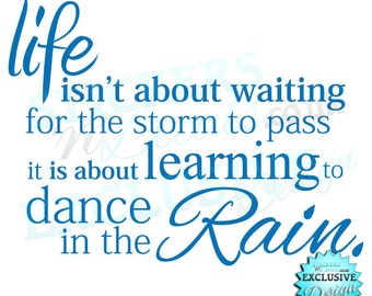 Life Isnt About Waiting For The Storm To Pass - Vinyl Wall Art Wall Decal Sticker Lounge Wall Decor Bedroom Wall Art Made To Order