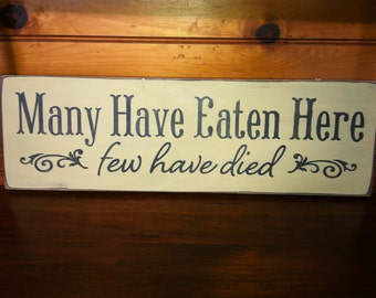 Humorous Sign - Many Have Eaten Here...Few Have Died