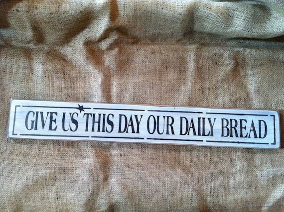 Give Us This Day Our Daily Bread 24 Inch Primitive Rustic Sign