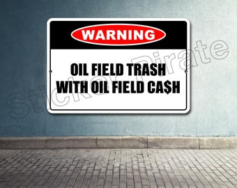 "Warning Oilfield Trash With Oilfield Cash 8"" x 12""  Aluminum Novelty Sign"