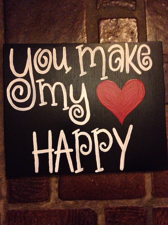You Make My Heart Happy wooden sign by KaleyLakayeKrafts ...