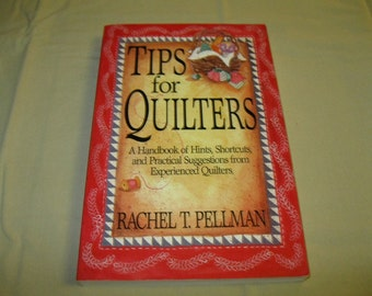 Tips for Quilters - A Handbook of Hints, Shortcuts, and Practical Suggestions from Experienced Quilters