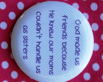 God made us friends because He knew our moms couldn't handle us as sister - 2.25 inch pinback button badge