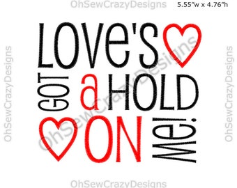 Loves Got a Hold On Me - 5X7 Embroidery Design