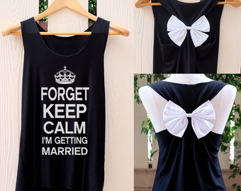 Forget Keep Calm I'm Getting Married tank top. Team bride tank. Bow tank top. Bachelorette party. Bride tank top. I'm getting married shirt