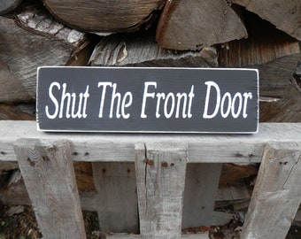 Shut The Front Door country decor wood sign