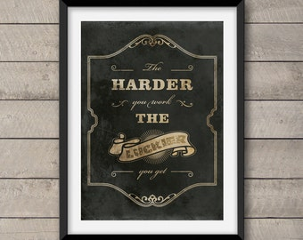 The harder you work... Printable, inspirational and decorative wall art. Instant Download High Resolution JPEG files. 5x7, 8x10 and 16x20.