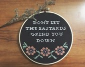 Funny cross stitch Cross Stitch Don't let the bastards grind you down Funny wall art Cross stitch decor Funny Home Decor Motivational