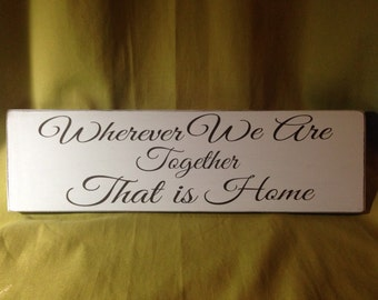 Wherever we are together that is home wood sign.  Hand painted, chalk paint