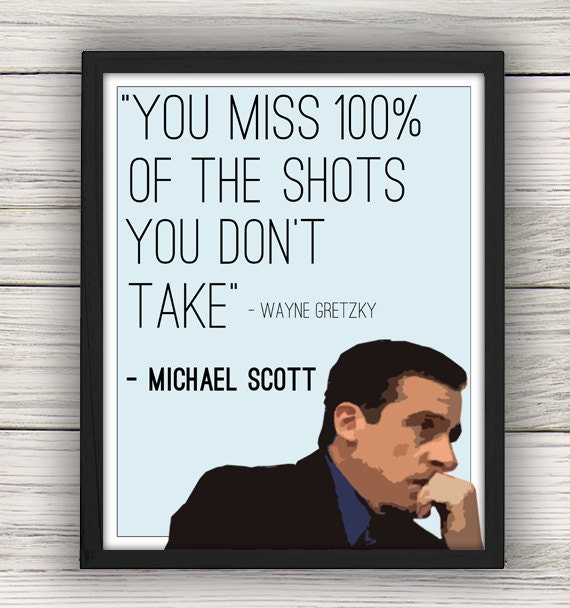 """Michael Scott """"You Miss 100% of the Shots You Don't Take ..."""