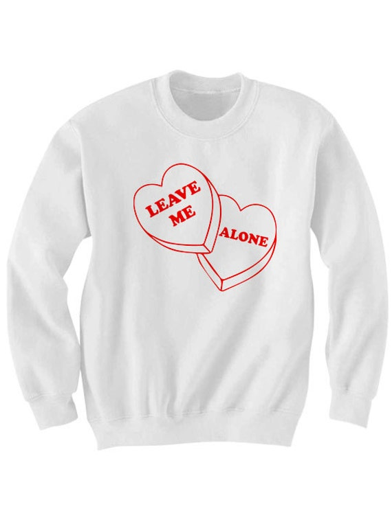 Valentines Day Shirts Leave Me Alone Sweatshirt #ValentinesDay I Love You Shirts Cute Shirts Funny Gifts Valentines Day Gift Special Gifts