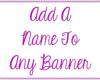 Add a name banner! Add a name to your happy birthday banner!