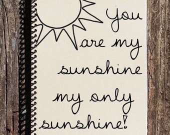 You Are My Sunshine Notebook - You Are My Sunshine Journal - Friendship Gift - Sister - Daughter- Best Friend - Mother - Baby