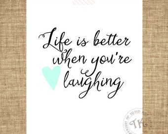 Life is better when you're laughing. - Printed Inspiration Quote - 8 x 10 or 5 x 7