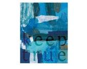 Keep True 11x14 Archival Art Print Inspiration Poster