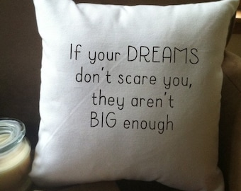 if you're dreams don't scare you they aren't big enough decorative throw pillow cover