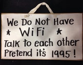 We do not have Wi-Fi talk to each other pretend it's 1995 sign wood hand crafted USA