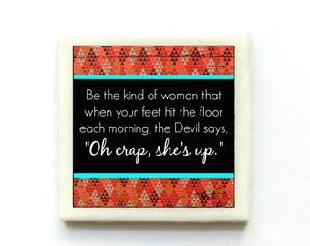 Be the kind of woman... Handmade Magnet