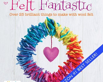 Felt Fantastic - Felt Craft Book - Signed by ME (the author) !!