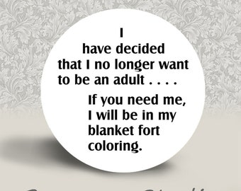 I Have Decided that I no Longer want to be an Adult - PINBACK BUTTON or MAGNET - 1.25 inch round