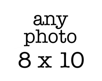 Any photo in my shop printed at 8x10