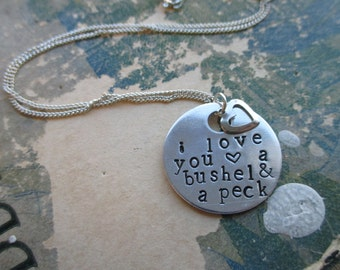I Love You A Bushel & A Peck - Hand Stamped Necklace