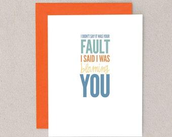 i didn't say it was your fault i said i was blaming you // greeting card // skel // skel design // skel & co