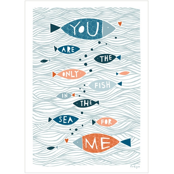 You're The Only Fish In The Sea For Me - Fine Art Print