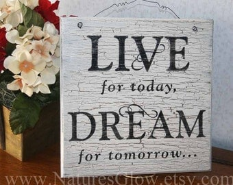 Live for Today, Dream for Tomorrow - Wooden Sign - Inspirational Sign - Bridal Gift - Wedding Gift
