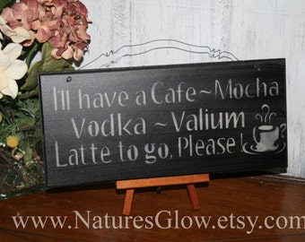 Coffee Sign - Coffee Decor - I'll have a Cafe Mocha - Coffee Wall Decor - Vodka Sign - Vodka Valium - Coffee Kitchen Sign - Wooden Sign