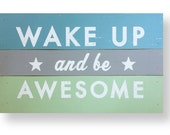 Wake Up and Be Awesome Multi color 17 x 23