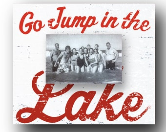 Go Jump in the Lake Rustic 4 x 6 Photo Frame