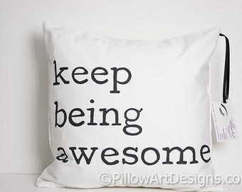 Inspirational Sayings Pillow Cover with Words Keep Being Awesome Black and White 16 X 16 Made in Canada