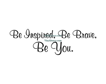 Be Inspired Be Brave Be You - Wall Decal - Vinyl Wall Decals, Wall Decor, Wall Stickers, Inspirational Wall Decal, Dorm Wall Decal