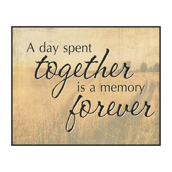 A Day Spent Together Is A Memory Forever Printed Wood Sign Wall Decor 12x15