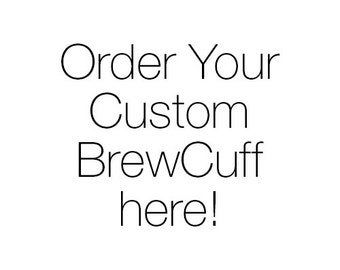 "2"" Custom BrewCuff™! Order Here!"