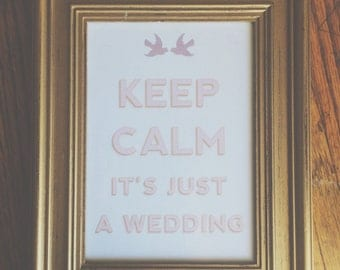 SALE! Keep Calm It's Just a Wedding Print
