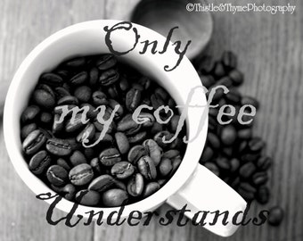Coffee Kitchen Office Humor Photo - 5x7 Photographic Art Print - Black and White Coffee photo