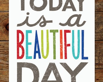 11x14 Today is a Beautiful Day, Hand Typography, Colorful, Grunge Art Print