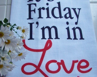 It's Friday I'm in LOVE, tea towel  - kitchen flour sack towel - Tea towel- super cute flour sack towel