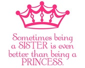 Sometimes being a sister is even better than being a Princess Vinyl Wall Decal - Children's Wall Art - Princess Decal