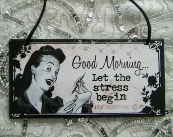 Good Morning Let the Stress Begin Deadlines for Complaints Office Hanger Sign Plaque Wall Decoration