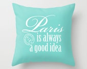 Throw Pillow Cover - Paris Is Always a Good Idea - Turquoise and White - 16x16, 18x18, 20x20 - Original Design Home Décor by Adidit
