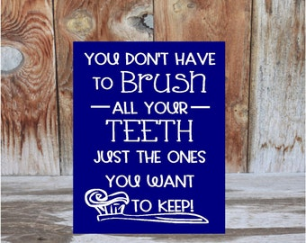 You Don't Have to BRUSH all your TEETH just the ones you want to Keep - Bathroom wood sign wall decor - board