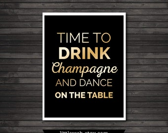 Time To Drink Champagne and Dance on the Table Printable  Instant Download