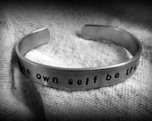 To Thine Own Self Be True:  hand stamped 3/8 inch aluminum Shakespeare Hamlet quote cuff